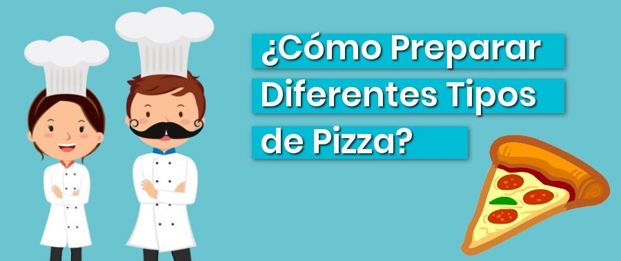 ¿Cómo Preparar Diferentes Tipos de Pizza?
