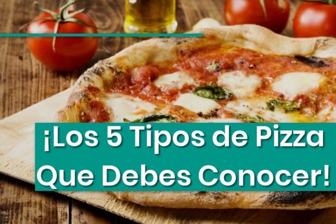 Tipos de Pizzas: las 5 pizzas que debes conocer