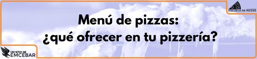 Menú de pizzas: ¿qué ofrecer en tu pizzería?