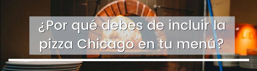 ¿Por qué debes de incluir la pizza Chicago en tu menú?