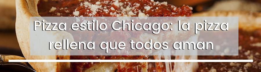 Pizza estilo Chicago: la pizza rellena que todos aman