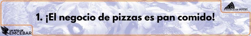 1. ¡El negocio de pizzas es pan comido!