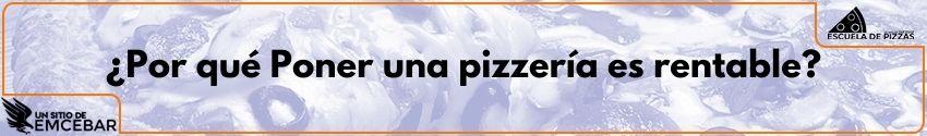 ¿Por qué Poner una pizzería es rentable?