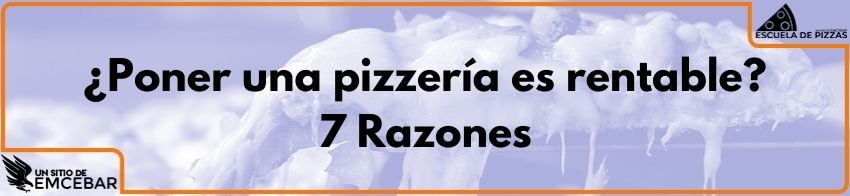 ¿Poner una Pizzería es rentable? 7 razones