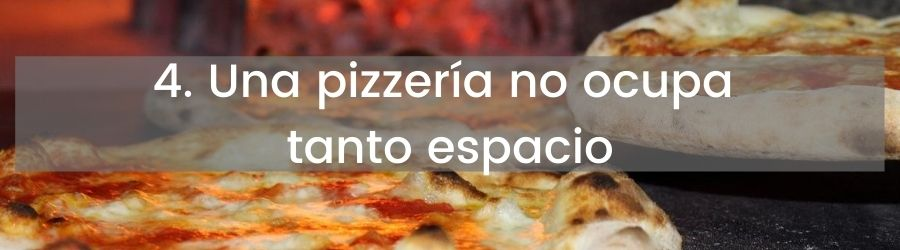 4. Una pizzería no ocupa tanto espacio